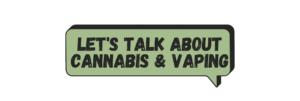 vaping and cannabis talk